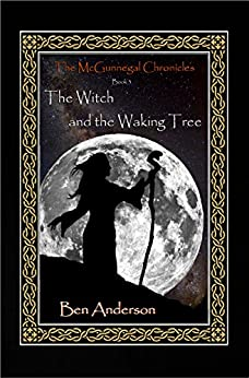 The Witch and the Waking Tree (The McGunnegal Chronicles Book 3) by [Anderson, Ben]