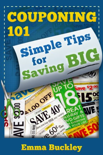 Couponing 101: Simple Tips for Saving BIG by [Buckley, Emma]