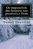Os Impossiveis Dos Homens Sao Possiveis a Deus, Daniel Deusdete Barreto, 1479169013
