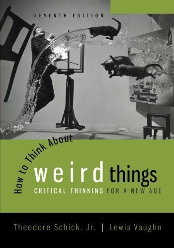 How to Think About Weird Things by Schick, Theodore, Vaughn, Lewis. (McGraw-Hill Humanities/Social Sciences/Languages,2013) [Paperback] 7th Edition