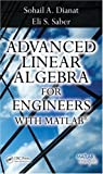 Advanced Linear Algebra for Engineers with MATLAB 1st Edition