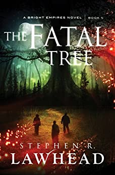 The Fatal Tree (Bright Empires) by [Lawhead, Stephen]