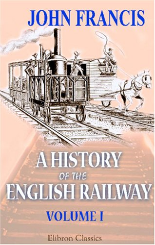 Download A History of the English Railway: Volume 1 PDF