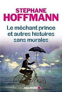 Le méchant prince et autres histoires sans morales par Hoffmann