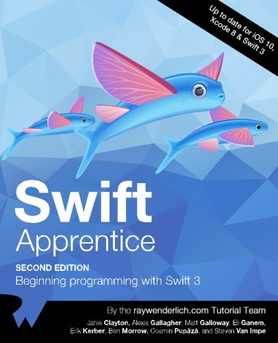 The Swift Apprentice Second Edition: Beginning programming with Swift 3