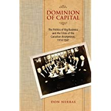 Dominion of Capital: The Politics of Big Business and the Crisis of the Canadian Bourgeoisie, 1914-1947 ,by Nerbas, Don ( 2013 ) Paperback