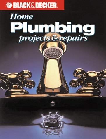 Black & Decker: Home Plumbing Projects & Repairs