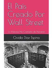 El País Creado Por Wall Street: La Historia No Contada de Panamá