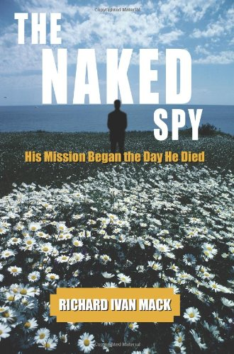 THE NAKED SPY: His Mission Began the Day He Died