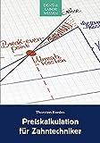 Preiskalkulation für Zahntechniker: Unternehmenszahlen erkennen, analysieren, anwenden