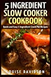 : 5 Ingredient Slow Cooker Cookbook: Quick and Easy 5 Ingredient Crock Pot Recipes