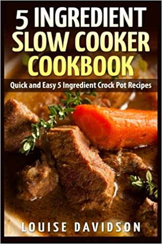 5 Ingredient Slow Cooker Cookbook: Quick and Easy 5 Ingredient Crock Pot Recipes Paperback – February 3, 2015