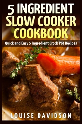 5 Ingredient Slow Cooker Cookbook  Quick And Easy 5 Ingredient Crock Pot Recipes