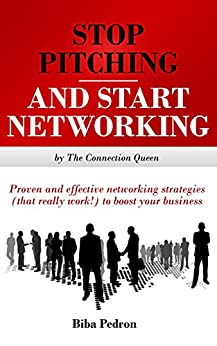 Stop Pitching & Start Networking!: Proven, effective networking strategies (that really work!) to boost your business from The Connection Queen by [Pedron, Biba]