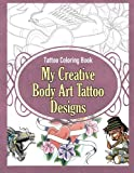 Tattoo Coloring Book: My Creative Body Art Tattoo Designs: Volume 1 (Tattoo Coloring Books)