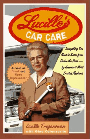 Lucille's Car Care: Everything You Need to Know From Under the Hood--By America's Most Trusted Mechanic