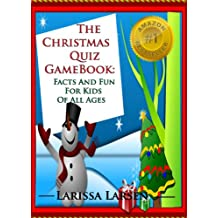 The Christmas Quiz Game Book: Facts And Fun For Kids Of All Ages (The Holiday And Occasion Quiz Game Books Book 1)
