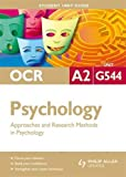 OCR A2 Psychology Student Unit Guide: Unit G544 Approaches and Research Methods in Psychology: Guide to Approaches and Research Methods in Psychology (Student Unit Guides)