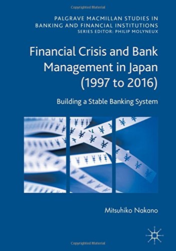 Financial Crisis and Bank Management in Japan (1997 to 2016): Building a Stable Banking System (Palgrave Macmillan Studi