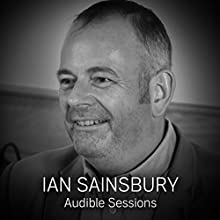 Ian Sainsbury: Audible Sessions: FREE Excusive interview Discours Auteur(s) : Holly Newson Narrateur(s) : Ian Sainsbury