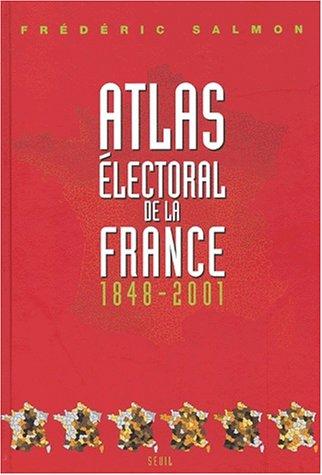 Atlas électoral de la France (1848-2001) Relié – 7 novembre 2001 Frederic Salmon Le Seuil 2020255685 9782020255684_DMEDIA_US