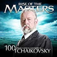 Tchaikovsky - 100 Supreme Classical Masterpieces: Rise of the Masters
