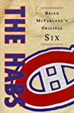The Habs: Brian McFarlane's Original Six