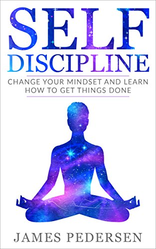 Self Discipline: Change Your Mindset and Learn How to Get Things Done (Mindset,Habits,Self control,Focus,Goals) (Best Way To Learn Aws)
