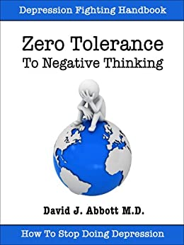 Zero Tolerance to Negative Thinking by [Abbott M.D., David J]