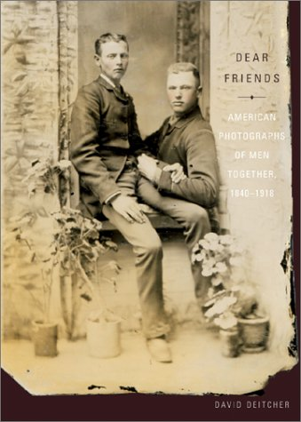 Dear Friends: American Photographs of Men Together, 1840-1918 ()