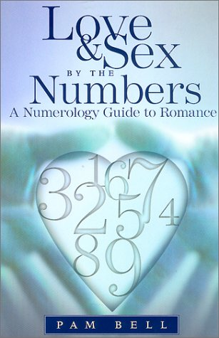 Love and Sex by the Numbers: A Numerology Guide to Romance (Best Numerology Number For Marriage)