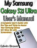 My Samsung Galaxy S21 Ultra User's Manual: A