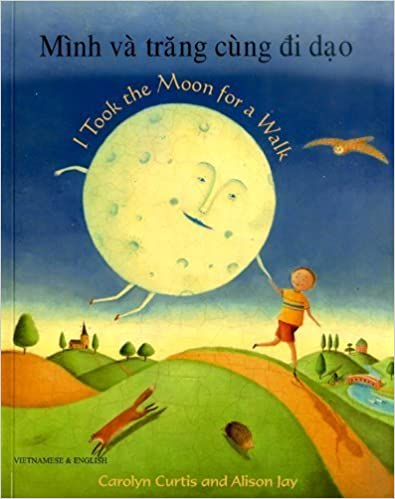 I Took the Moon for a Walk (English and Vietnamese Edition) by Carolyn Curtis (2008-04-08)