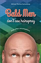 Bald Men Don't Use Hairspray: and Other Assumptions