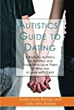 Autistics' Guide to Dating: A Book by Autistics, for Autistics and Those Who Love Them or Who Are in Love with Them