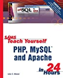 Sams Teach Yourself PHP, MySQL and Apache in 24 Hours, Julie C. Meloni, 067232489X
