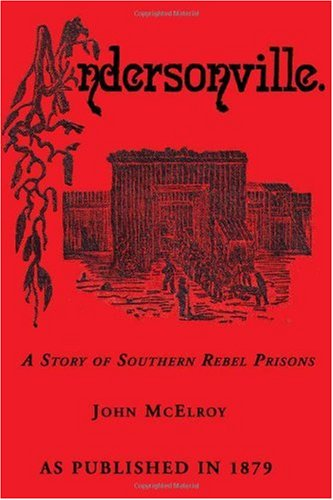 Read Online Andersonville: A Story of Rebel Military Prisons, Fifteen Months a Guest of the So-Called Southern Confederacy. A Private Soldiers Ex pdf epub