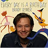 Every Day Is A Birthday