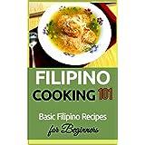 Filipino Cooking: for beginners - Basic Filipino Recipes - Philippines Food 101 (Filipino Cooking - Filipino Food - Filipino Meals - Filipino Recipes- Pinoy food)