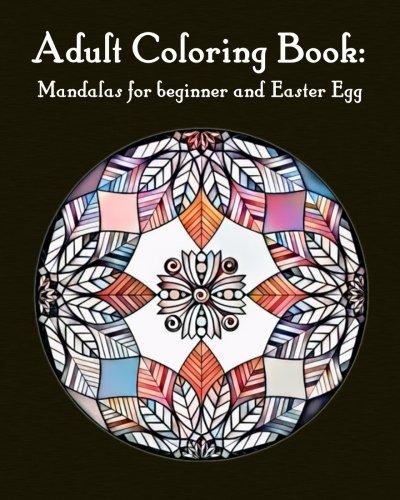 Adult Mandala Easter Egg and beginner: Mandala coloring book for adults (Coloring Books for Grown-Ups) (Volume 1)
