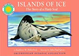 Islands of Ice: The Story of a Harp Seal - a Smithsonian Oceanic Collection Book