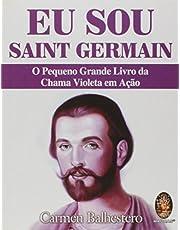 Eu sou Saint Germain: O pequeno grande livro da chama violeta em ação