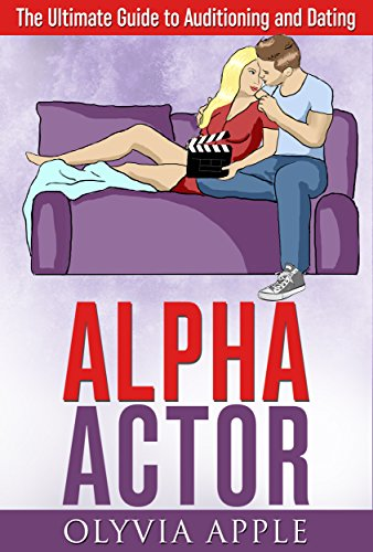 Alpha Actor: The Ultimate Guide to Auditioning and Dating