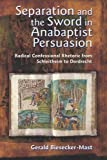 img - for Separation And The Sword In Anabaptist Persuasion: Radical Confessional Rhetoric From Schleitheim To Dordrecht (The C. Henry Smith Series) book / textbook / text book