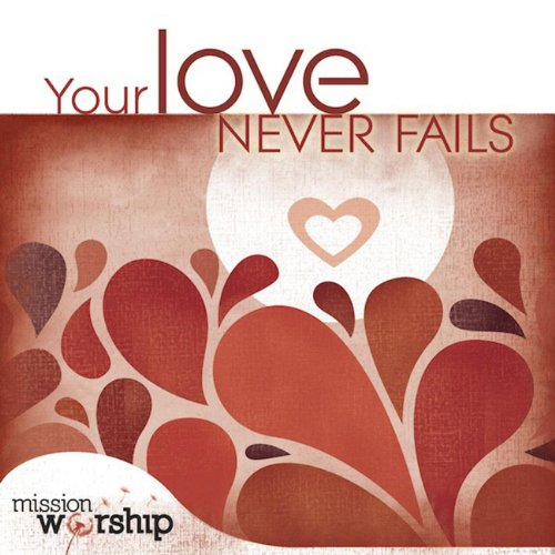 Mission Worship: Your Love Nev...