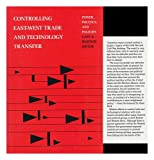 Controlling East-West Trade and Technology Transfer : Power, Politics and Policies, , 0822308290