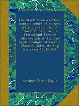 Book The Stark Munro letters: being a series of sixteen letters written by J. Stark Munro...to his friend and former fellow-student, Herbert Swanborough, ... Massachusetts, during the years 1881-1884;