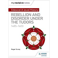 My Revision Notes: Edexcel A-level History: Rebellion and disorder under the Tudors, 1485-1603