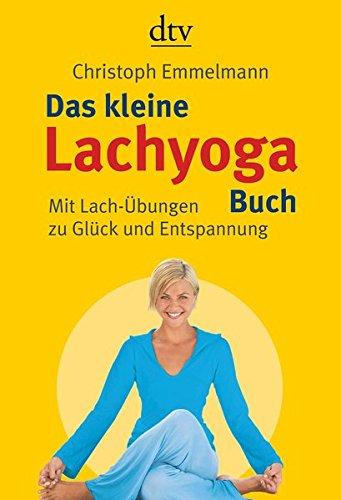 Das kleine Lachyoga-Buch: Mit Lach-Übungen zu Glück und Entspannung Taschenbuch – 1. August 2007 Christoph Emmelmann dtv Verlagsgesellschaft 3423344296 Autogenes Training