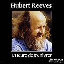 L'heure de s'enivrer | Livre audio Auteur(s) : Hubert Reeves Narrateur(s) : Hubert Reeves
